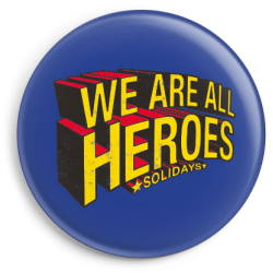 Badge We Are All Heroes